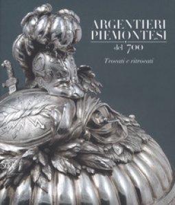Copertina di 'Argentieri piemontesi del '700. Trovati e ritrovati. Ediz. illustrata'