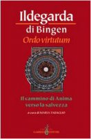 Ordo virtutum. Il cammino di anima verso la salvezza - Ildegarda di Bingen (santa)