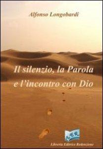 Copertina di 'Il silenzio, la Parola e l'incontro con Dio'