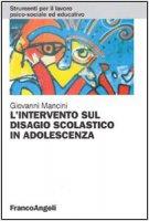 L' intervento sul disagio scolastico in adolescenza - Mancini Giovanni