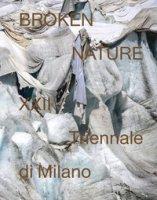 Broken nature. 22ª Triennale di Milano. Ediz. illustrata