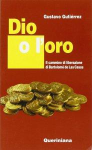 Copertina di 'Dio o l'oro. Il cammino di liberazione di Bartolomé de Las Casas'