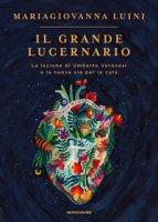 Il grande lucernario. La lezione di Umberto Veronesi e la nuova via per la cura - Luini Maria Giovanna