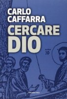Cercare Dio. - Carlo Caffarra