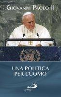Una politica per l'uomo - Giovanni Paolo II