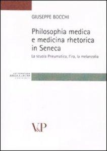 Copertina di 'Philosophia medica e medicina retorica in Seneca. La scuola Pneumatica, l'ira, la melancolia'