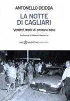 La notte di Cagliari. Ventitré storie di cronaca nera - Deidda Antonello