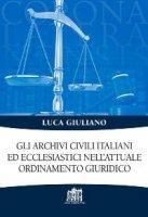 Gli archivi civili italiani ed ecclesiastici nell'attuale ordinamento giuridico - Luca Giuliano
