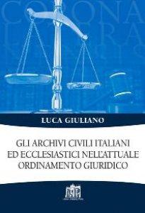 Copertina di 'Gli archivi civili italiani ed ecclesiastici nell'attuale ordinamento giuridico'