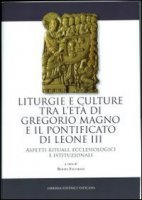 Liturgie e culture tra l'età di Gregorio Magno e il pontificato di Leone III - Salvarani Renata