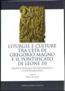 Copertina di 'Liturgie e culture tra l'età di Gregorio Magno e il pontificato di Leone III'