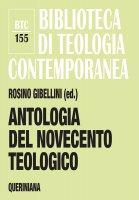 Antologia del Novecento teologico - Rosino Gibellini