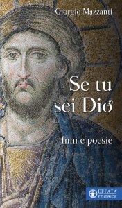 Copertina di 'Se tu sei Dio. Inni e poesie'