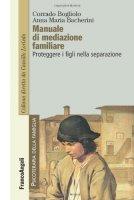 Manuale di mediazione familiare. Proteggere i figli nella separazione - Bogliolo Corrado, Bacherini Anna M.