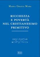 Ricchezza e povertà nel cristianesimo primitivo - Maria  Grazia Mara