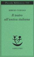 Il teatro all'antica italiana - Tofano Sergio