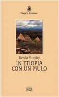 In Etiopia con un mulo - Murphy Dervla