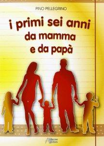 Copertina di 'I primi sei anni da mamma e da papà'