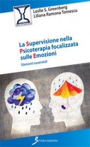 Copertina di 'La supervisione nella psicoterapia focalizzata sulle emozioni. Elementi essenziali'