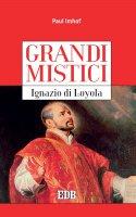 Grandi mistici. Ignazio di Loyola - Paul Imhof