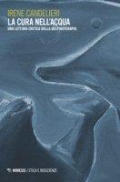 La cura nell'acqua. Una lettura critica della delfinoterapia - Candelieri Irene