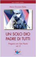 Un solo Dio padre di tutti. Pregare con San Paolo - Botta Mario G.