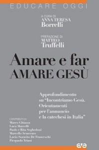 """Copertina di 'Amare e far amare Gesù. Approfondimento su """"Incontriamo Gesù. Orientamenti per l'annuncio e la catechesi in Italia""""'"""
