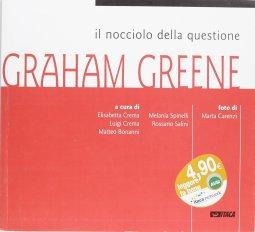 Copertina di 'Il nocciolo della questione: Graham Greene. Catalogo della mostra (2005)'