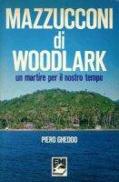 Mazzucconi di Woodlark. Un martire per il nostro tempo - Piero Gheddo