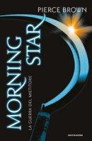 Morning star. La guerra del mietitore. Red Rising - Brown Pierce