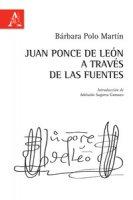 Juan Ponce de León a través de las fuentes - Polo Martín Bárbara