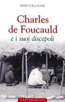 Charles de Foucauld e i suoi discepoli - Voillaume René