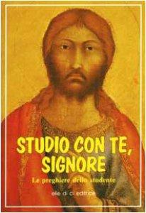 Copertina di 'Studio con te, Signore. Le preghiere dello studente'