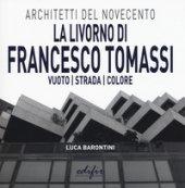 La Livorno di Francesco Tomassi. Vuoto strada colore. Ediz. illustrata - Barontini Luca