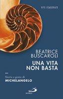 Una vita non basta - Beatrice Buscaroli