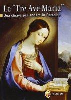 Le �Tre Ave Maria�. Una chiave per andare in Paradiso - Brioschi Giuseppe