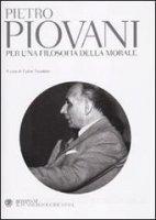 Per una filosofia della morale - Pietro Piovani