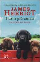 I cani più amati. Le storie più belle - Herriot James