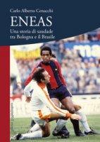 Eneas. Una storia di saudade tra Bologna e il Brasile - Cenacchi Carlo Alberto