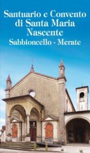 Copertina di 'Santuario e Convento di Santa Maria Nascente Sabbioncello - Merate'