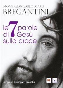 Copertina di 'Le 7 parole di Gesù sulla Croce'