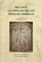 Milano e la Chiesa di Milano prima di Ambrogio - Raffaele Passarella
