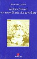 Giuliana Salmon: una straordinaria vita quotidiana - Cavassini M. Teresa