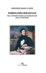 Copertina di 'Ferdinando Sebastiani nel contesto musicale napoletano dell'Ottocento'