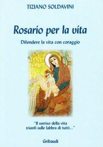 Copertina di 'Rosario per la vita. Difendere la vita con coraggio'