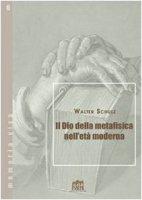 Il Dio della metafisica nell'età moderna - Schulz Walter