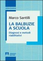 La balbuzie a scuola. Diagnosi e metodi riabilitativi - Santilli Marco