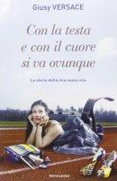 Con la testa e con il cuore si va ovunque - Giusy Versace
