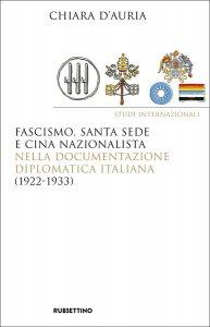 Copertina di 'Fascismo, Santa Sede e Cina nazionalista nella documentazione diplomatica italiana (1922-1933)'