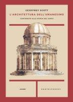 L' architettura dell'umanesimo. Contributo alla storia del gusto - Scott Geoffrey